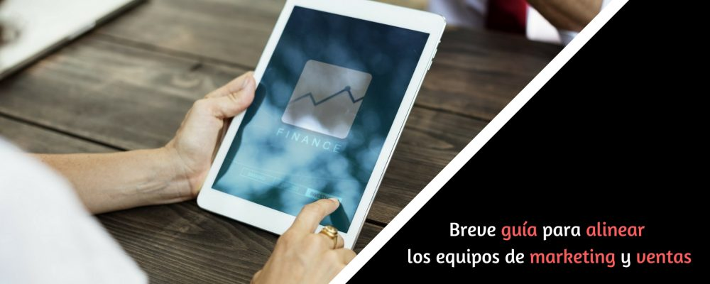 Breve guía para alinear los equipos de marketing y ventas