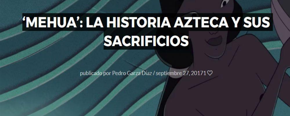 'Mehua': La historia Azteca y sus sacrificios
