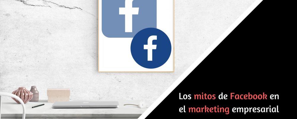 Los mitos de Facebook en el marketing empresarial