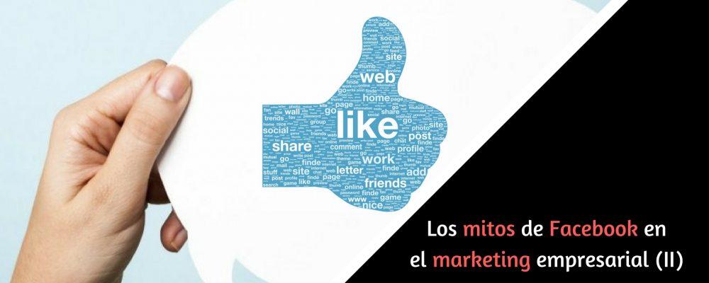 Los mitos de Facebook en el marketing empresarial (II)